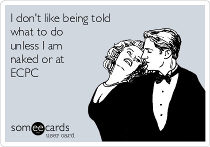 I don't like being told what to do unless I am naked or at ECPC