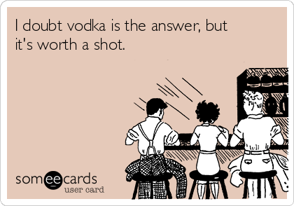 I doubt vodka is the answer, but it's worth a shot.