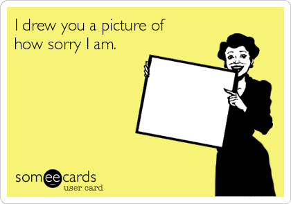 I drew you a picture of how sorry I am.
