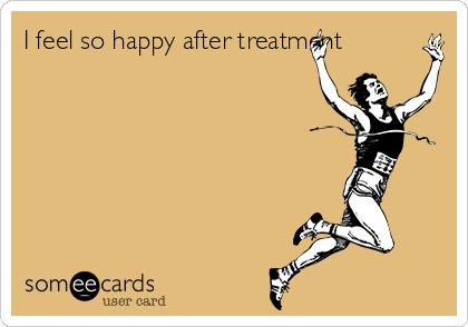 I feel so happy after treatment
