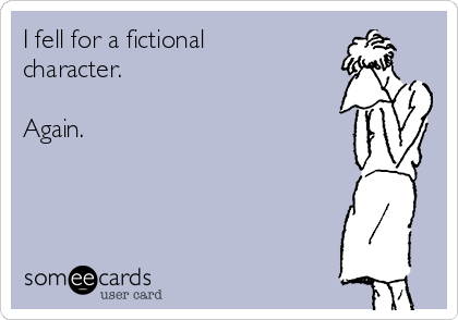I fell for a fictional character.  Again.