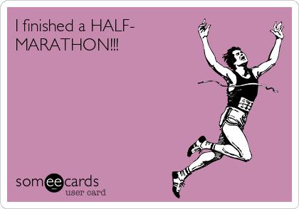 I finished a HALF- MARATHON!!!