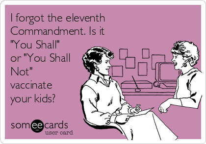 """I forgot the eleventh         Commandment. Is it """"You Shall"""" or """"You Shall Not"""" vaccinate your kids?"""
