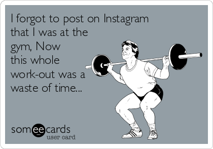 I forgot to post on Instagram  that I was at the gym, Now this whole work-out was a waste of time...