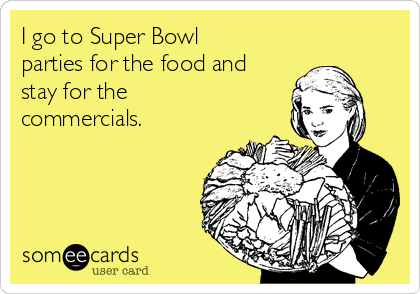 I go to Super Bowl parties for the food and stay for the commercials.