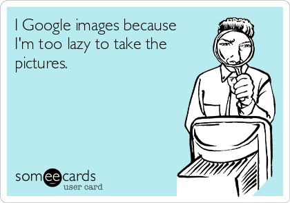 I Google images because I'm too lazy to take the pictures.