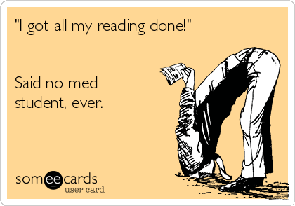 """""""I got all my reading done!""""   Said no med student, ever."""