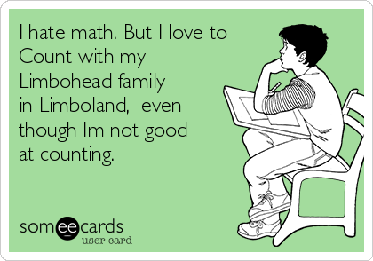 I hate math. But I love to Count with my Limbohead family in Limboland,  even though Im not good at counting.