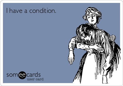 I have a condition.
