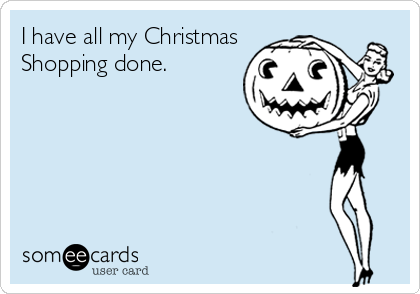 I have all my Christmas Shopping done.