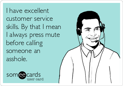 I Have Excellent Customer Service Skills. By That I Mean I Always ...
