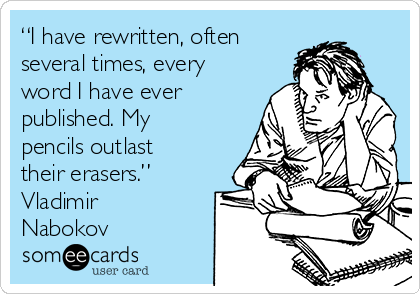 """""""I have rewritten, often several times, every word I have ever published. My pencils outlast their erasers."""" Vladimir Nabokov"""