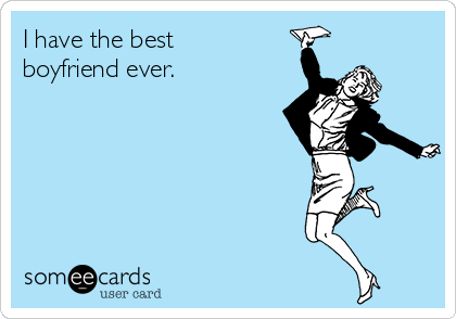 I have the best boyfriend ever. | Thinking Of You Ecard