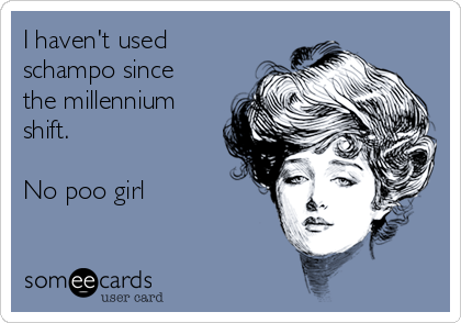 I haven't used schampo since the millennium shift.  No poo girl