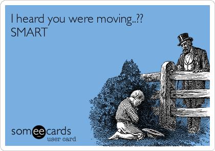 I heard you were moving..?? SMART