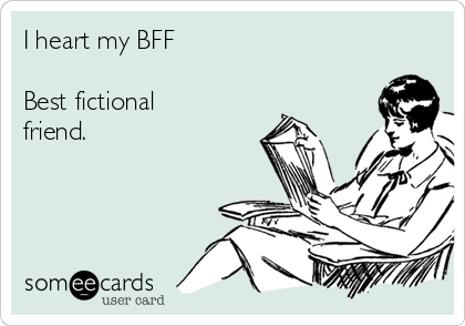 I heart my BFF  Best fictional friend. ♥