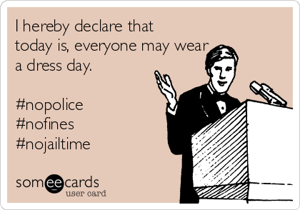 I hereby declare that today is, everyone may wear  a dress day.   #nopolice #nofines #nojailtime