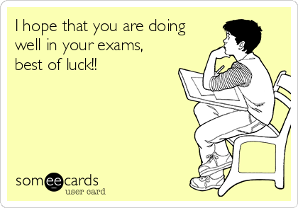 I hope that you are doing well in your exams, best of luck!!