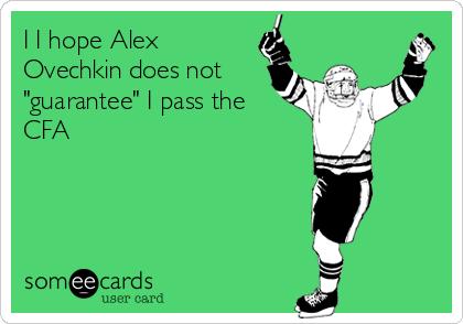 "I I hope Alex Ovechkin does not ""guarantee"" I pass the CFA"