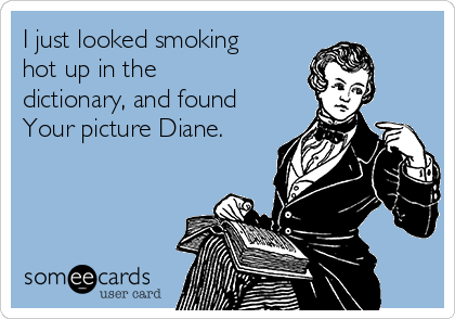 I just looked smoking hot up in the dictionary, and found Your picture Diane.