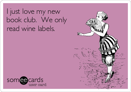 I just love my new book club.  We only read wine labels.