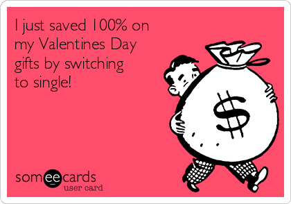 I just saved 100% on  my Valentines Day gifts by switching to single!
