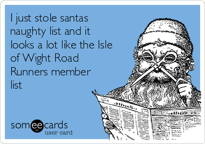 I just stole santas naughty list and it looks a lot like the Isle of Wight Road Runners member list