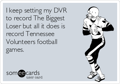 I keep setting my DVR to record The Biggest Loser but all it does is record Tennessee Volunteers football games.