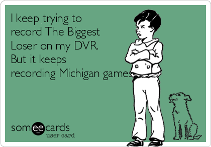 I keep trying to record The Biggest Loser on my DVR. But it keeps recording Michigan games.