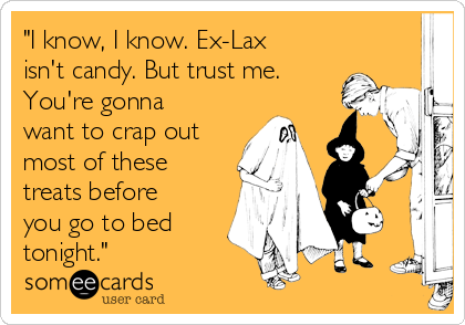"""I know, I know. Ex-Lax isn't candy. But trust me. You're gonna want to crap out most of these treats before you go to bed tonight."""