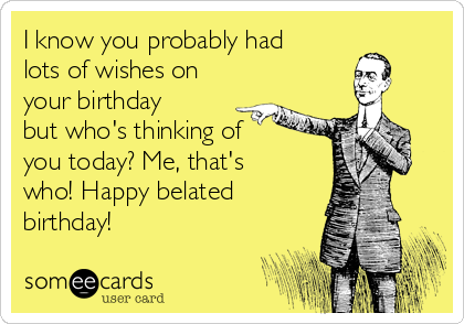 I Know You Probably Had Lots Of Wishes On Your Birthday But Whos Thinking