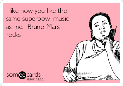 I like how you like the same superbowl music as me.  Bruno Mars rocks!