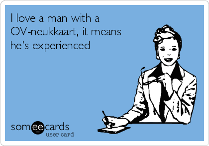 I love a man with a OV-neukkaart, it means he's experienced