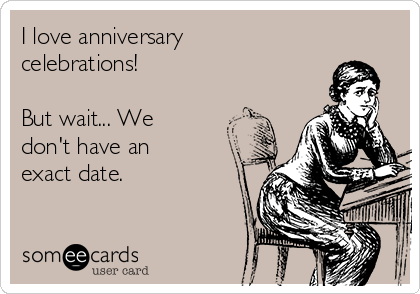 I love anniversary celebrations!  But wait... We don't have an exact date.