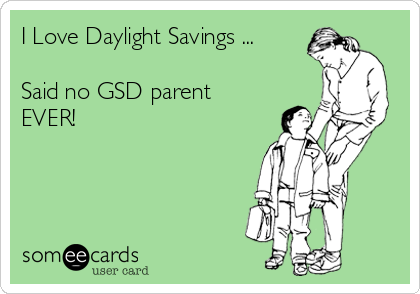 I Love Daylight Savings ...  Said no GSD parent EVER!