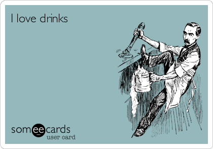 I love drinks