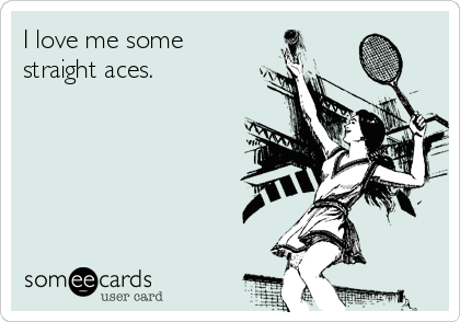 I love me some straight aces.