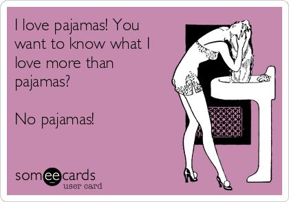 I love pajamas! You want to know what I love more than pajamas?  No pajamas!