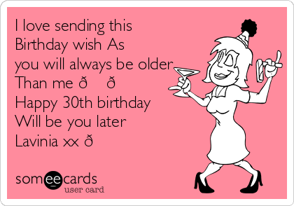 I Love Sending This Birthday Wish As You Will Always Be Older Than Me