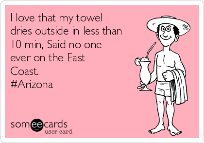 I love that my towel dries outside in less than 10 min, Said no one ever on the East Coast. #Arizona