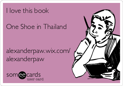 I love this book  One Shoe in Thailand   alexanderpaw.wix.com/ alexanderpaw
