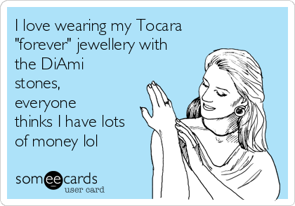 "I love wearing my Tocara ""forever"" jewellery with the DiAmi stones, everyone thinks I have lots of money lol"