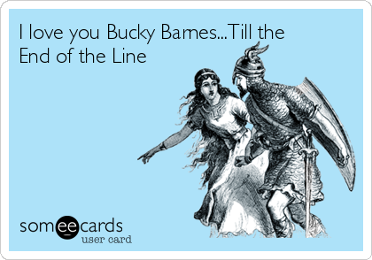 I love you Bucky Barnes...Till the End of the Line