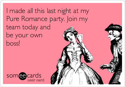 I made all this last night at my Pure Romance party. Join my team today and be your own boss!