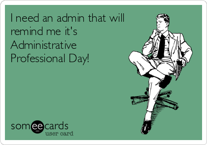 I need an admin that will  remind me it's Administrative Professional Day!