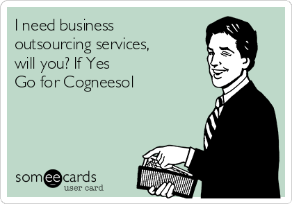 I need business outsourcing services, will you? If Yes Go for Cogneesol