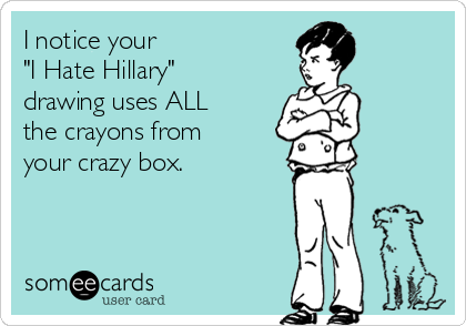 """I notice your  """"I Hate Hillary"""" drawing uses ALL  the crayons from your crazy box."""