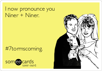 I now pronounce you Niner + Niner.     #7tormscoming.