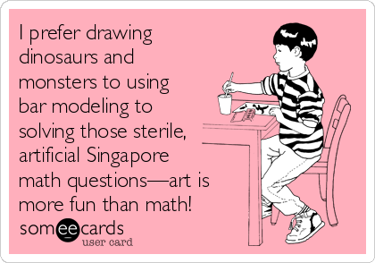 I prefer drawing dinosaurs and monsters to using bar modeling to solving those sterile, artificial Singapore math questions—art is more fun than math!