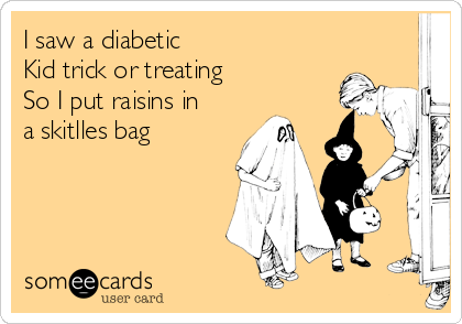 I saw a diabetic Kid trick or treating So I put raisins in a skitlles bag